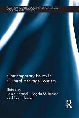 Contemporary Geographies of Leisure, Tourism And Mobility - Contemporary Issues in Cultural Heritage Tourism